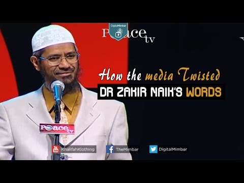 How the Media Twisted Dr Zakir Naik's Words - MUST SEE