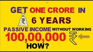 Invest to earn 1 Crore Rupees in the next 6 years Regular Income,Passive Income  कैसे बनाएँ Hindi