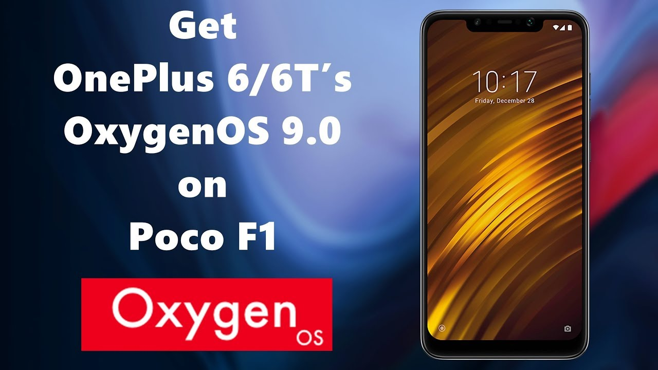 Install OnePlus 6/6T's OxygenOS 9 0 on Poco F1