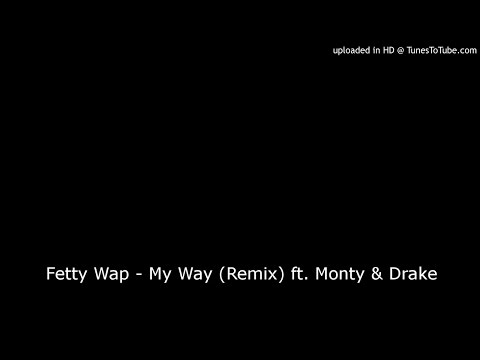 Fetty Wap - My Way (Remix) ft. Monty & Drake
