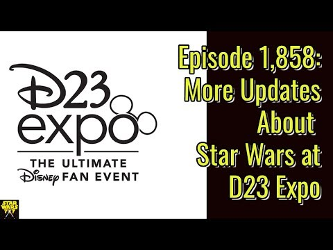 episode-1,858:-more-updates-about-star-wars-at-d23-expo