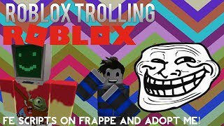 ROBLOX TROLLING: FE Scripts on Frappe and Adopt me!