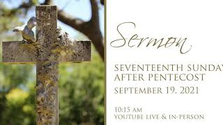 Sermon, 17th Sunday After Pentecost, Sunday, September 19, 2021