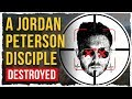 A Jordan Peterson Disciple - DESTROYED