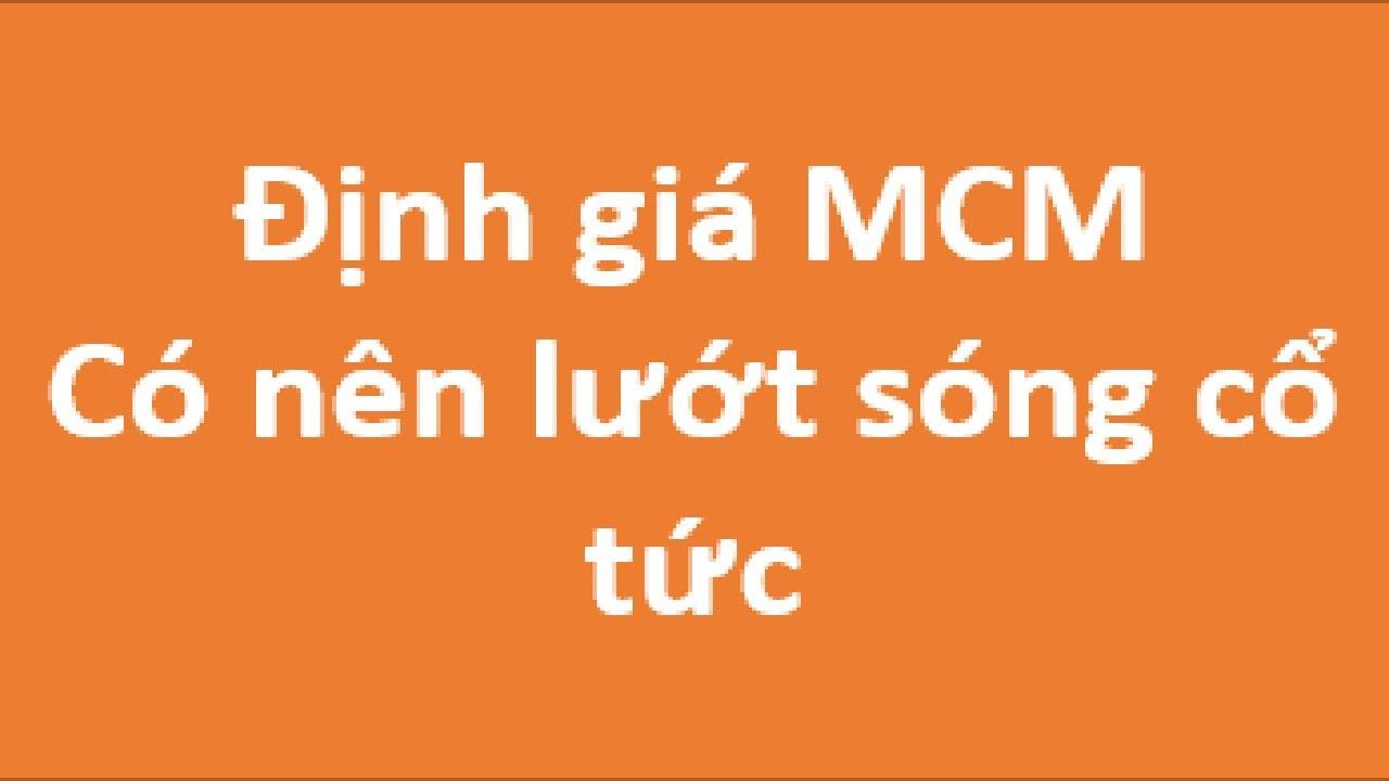 �ịnh giá cổ phiếu MCM - có nên lướt sóng cổ tức
