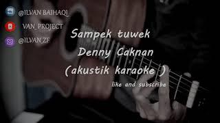 Sampek Tuwek - Denny Caknan ( akustik karaoke )