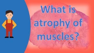 What is atrophy of muscles ? |Find Health Questions | Best Health TIPS