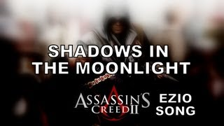 Repeat youtube video ASSASSIN'S CREED EZIO SONG - Shadows In The Moonlight