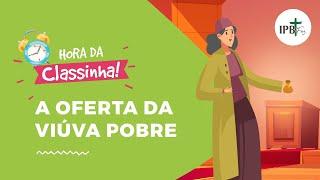 Classinha - A Oferta Da Viúva Pobre