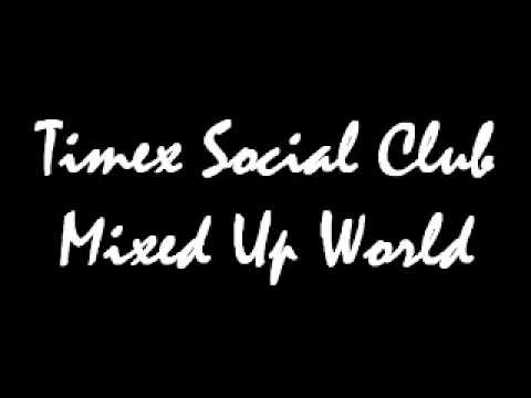 Timex Social Club - Mixed Up World