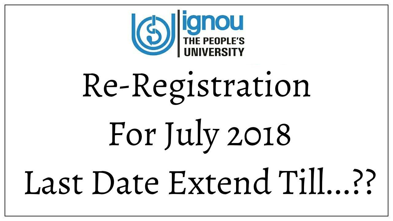 july 2018 to till date IGNOU Re Registration Last Date Extended Till 15 July | IGNOU Re  july 2018 to till date