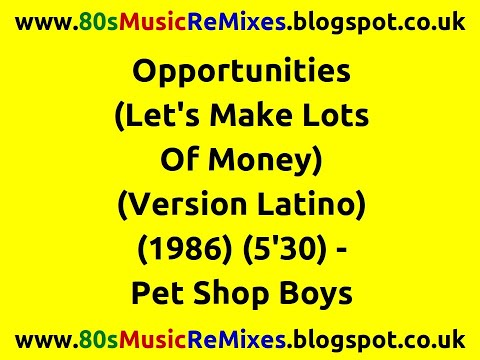 Opportunities (Let's Make Lots of Money) (Version Latino) - Pet Shop Boys | 80s Dance Music