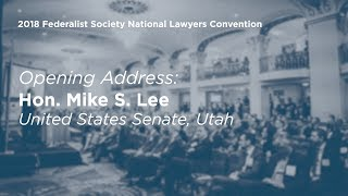 Opening Address by Senator Mike Lee [2018 National Lawyers Convention] On November 15, 2018, Sen. Mike