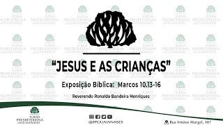 """Exposição bíblica: """"Jesus e as crianças"""" (Marcos 10.13-16)"""