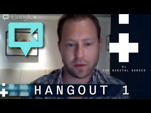 H+: The Digital Series Hangout 1