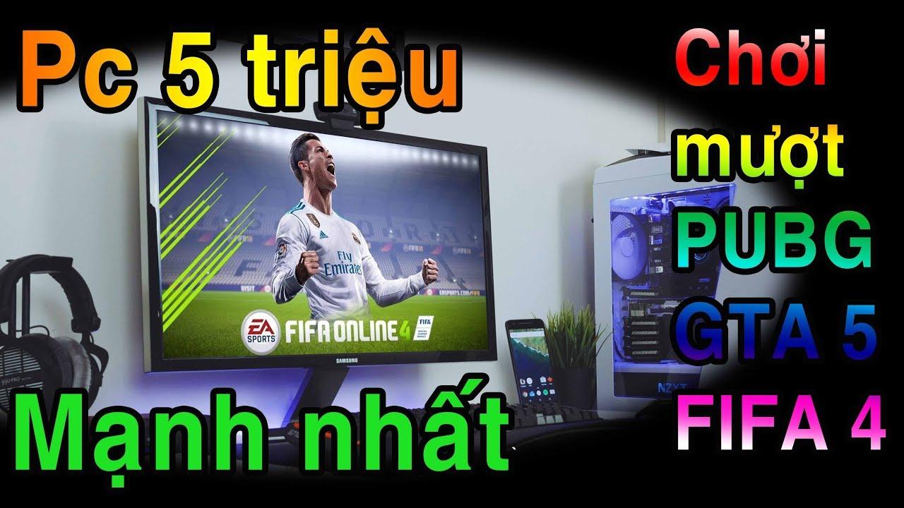 Pc 5 triệu mạnh nhất tầm giá chơi PUBG, GTA5, FIFA 4, LOL, ROS mượt