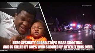 Hero Security Guard Stops Mass Shooting and is Killed by Cops Who Showed Up After it Was Over