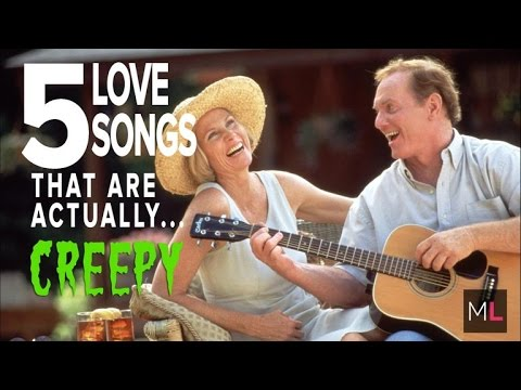 5 Love Songs That Are Actually Super Creepy