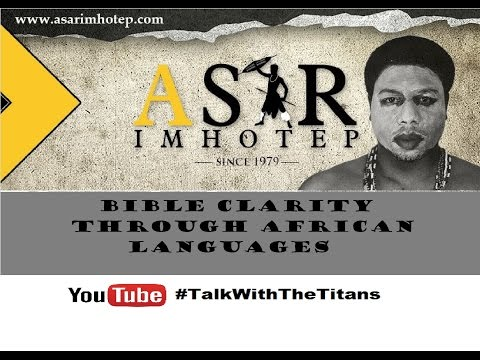 Asar Imhotep - Bible Clarity Through African Languages   #TalkWithTheTitans