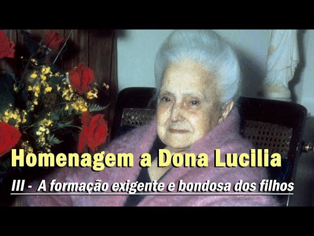 Homenagem pelo aniversário natalício de Dona Lucilia: III -A formação exigente e bondosa dos filhos