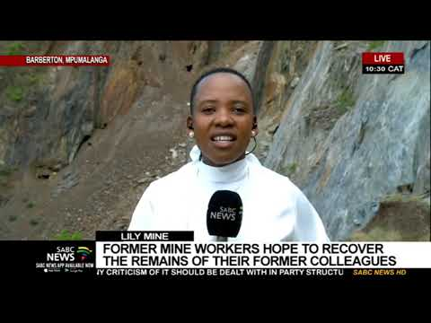 Lily Mine | Mineworkers Hope To Recover Remains Of Their Former Colleagues