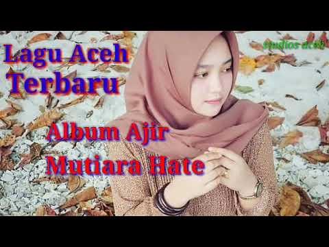 Download Lagu Aceh Terbaru 2019 Album Ajir Mutiara Hate