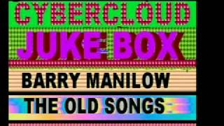 CYBERCLOUD JUKE BOX.....BARRY MANILOW   ....THE OLD SONGS