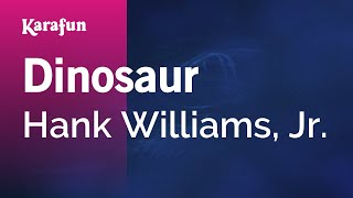 Karaoke Dinosaur - Hank Williams, Jr. *
