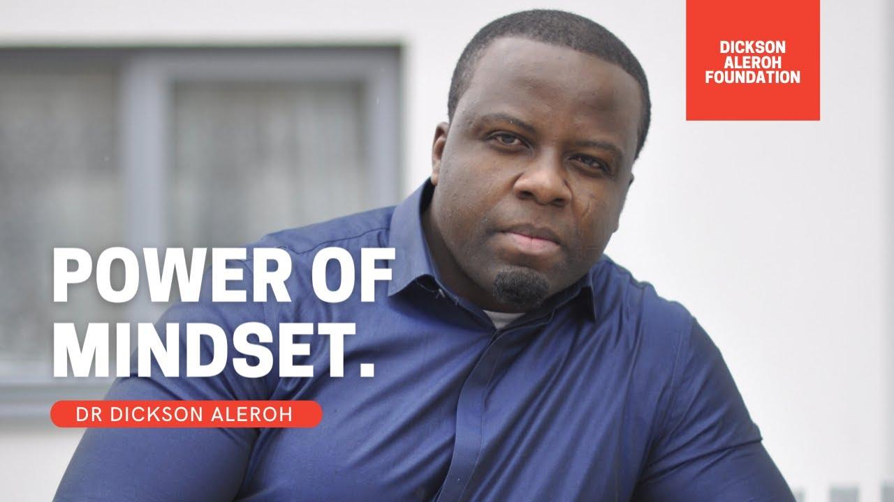 Power of Mindset - Dr Dickson Aleroh