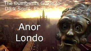 Repeat youtube video The Dumbshits Guide to Dark Souls: Anor Londo