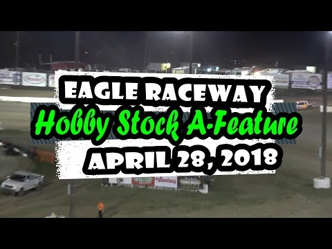 04/28/2018 Eagle Raceway Hobby Stock Feature, Featuring 6R