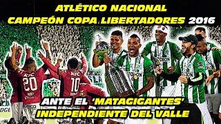 Atlético Nacional 🏆 CAMPEÓN COPA LIBERTADORES 2016 ante el Matagigantes Independiente del Valle