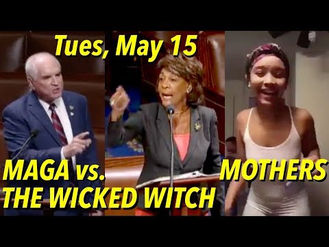 May 15: MAGA vs. Wicked Witch of the West Maxine; Instagram Model Mother vs. 7-y-o Son