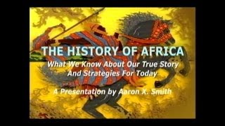 HISTORY OF AFRICA:What We Know About Our True Story - Aaron X. Smith