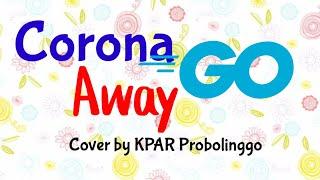 Corona Go Away-Cover KPAR Probolinggo