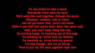 Lyrics to Not Afraid song by Eminem Im not afraid Im not afraid To take a stand to take a stand Everybody everybody Come take my