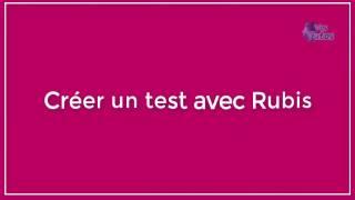 Tutoriel : Créer et publier un test avec Rubis