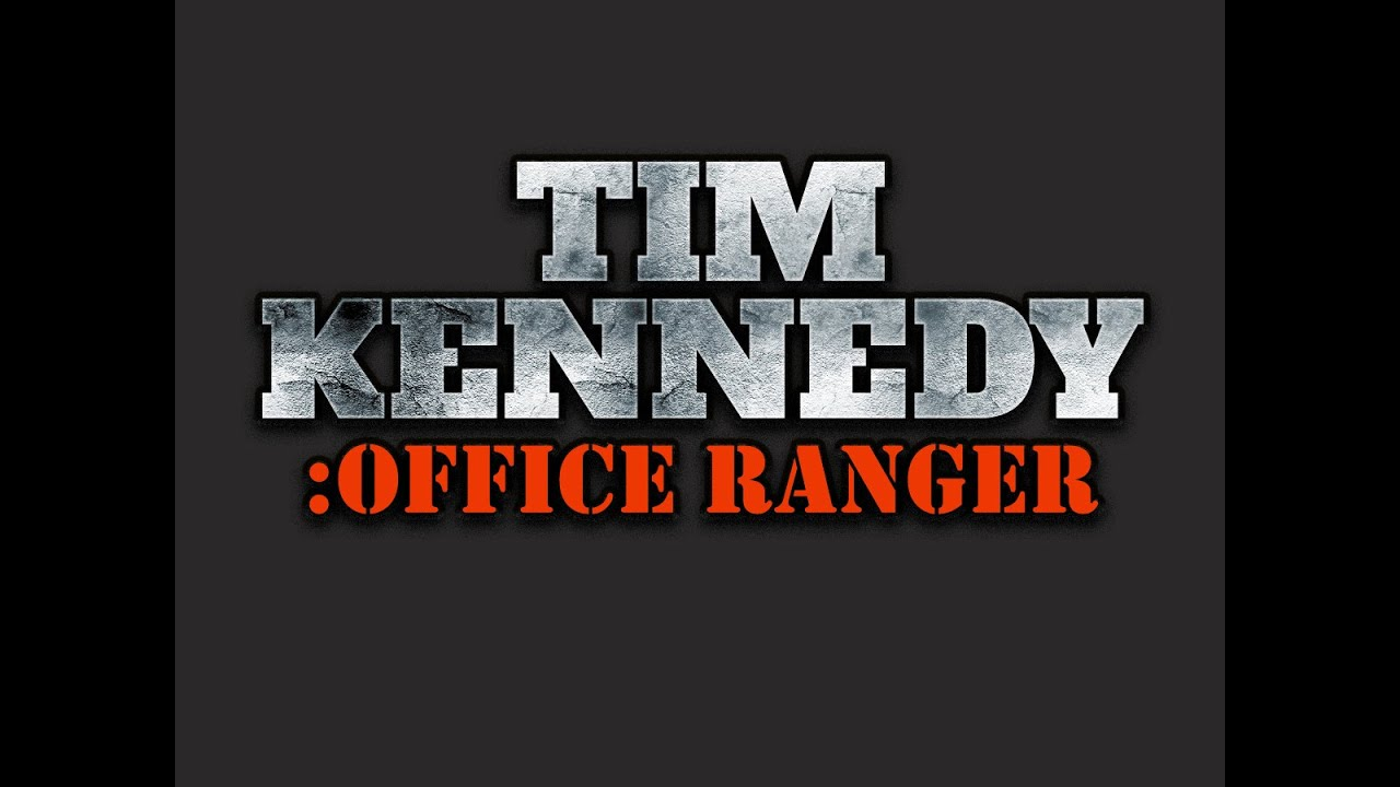 Tim Kennedy: Office Ranger