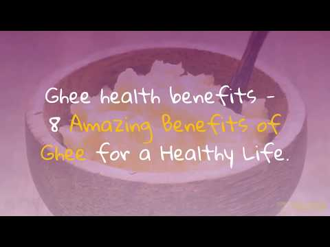 Ghee health benefits- Eight Amazing Benefits of Ghee for a Healthy Life