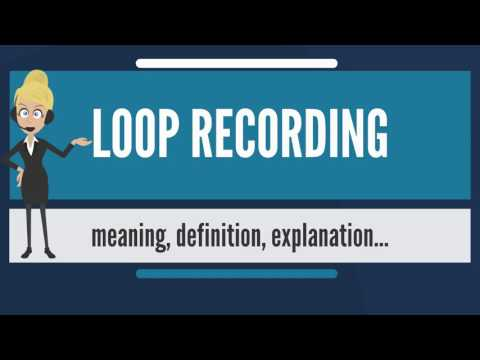 What Is LOOP RECORDING? What Does LOOP RECORDING Mean? LOOP RECORDING Meaning & Explanation