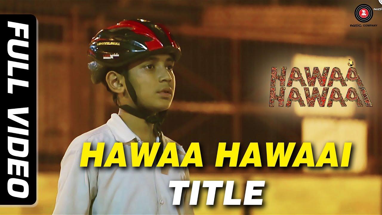 Hawaa Hawaai Full Video | Hawa Hawaai | Saqib Saleem | Partho Gupte | HD
