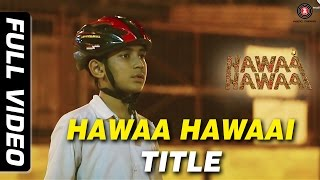 Hawaa Hawaai Full Video | Hawa Hawaai | Saqib Saleem | Partho Gupte | HD