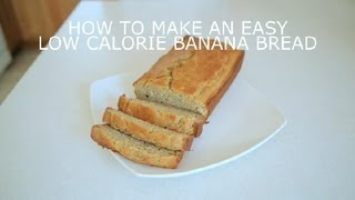 How To Make An Easy, Low-calorie Banana Bread : Banana Bread