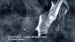 Cosmic Nature - You Spin Me Right Round (DJ Splash Remix) [Download Link]