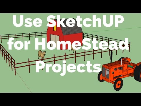 Using Sketchup to 3D Design Homestead Projects, Fencing etc