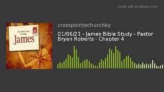 01/06/21 - James Bible Study - Pastor Bryan Roberts - Chapter 4