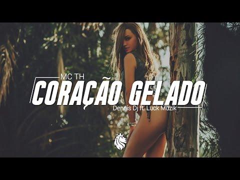 MC TH - CORAÇÃO GELADO ( Dennis Dj ft. Luck Muzik)