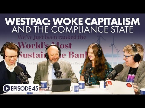 Looking Foward Episode 45 - Westpac: Woke Capitalism And The Compliance State