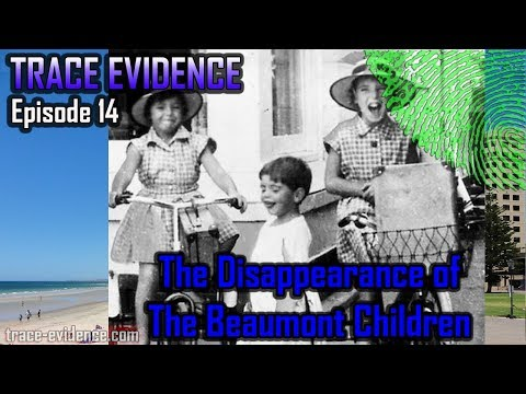 Trace Evidence - 014   The Disappearance of the Beaumont Children