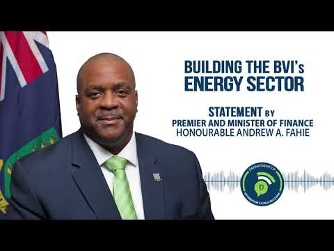 Statement by Premier and Minister of Finance Hon. Andrew A Fahie - Building the BVI's Energy Sector